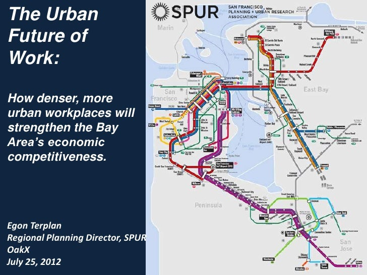 The UrbanFuture ofWork:How denser, moreurban workplaces willstrengthen the BayArea's economiccompetitiveness.Egon TerplanR...