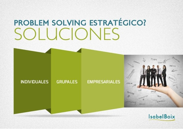SOLUCIONES PROBLEM SOLVING ESTRATÉGICO? INDIVIDUALES GRUPALES EMPRESARIALES