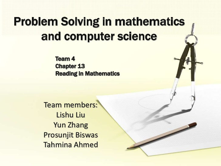 Problem Solving in mathematics and computer science<br />	Team 4<br />	Chapter 13 <br />	Reading in Mathematics<br />Team ...
