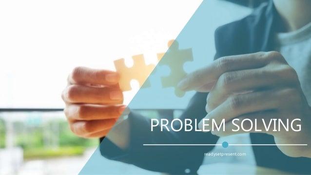 PROBLEM SOLVING readysetpresent.com