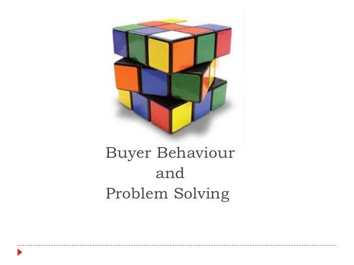 Buyer Behaviour       and Problem Solving