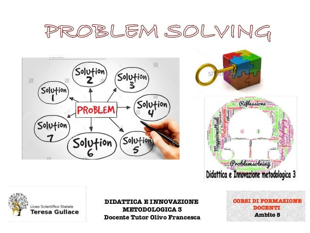 PROBLEM SOLVING DIDATTICA E INNOVAZIONE METODOLOGICA 3 Docente Tutor Olivo Francesca