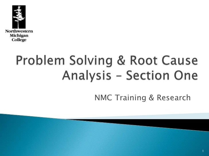 Problem Solving & Root Cause Analysis – Section One<br />NMC Training & Research<br />1<br />