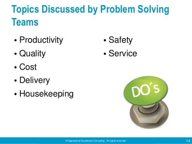 © Operational Excellence Consulting. All rights reserved. 14 Topics Discussed by Problem Solving Teams • Productivity • Qu...