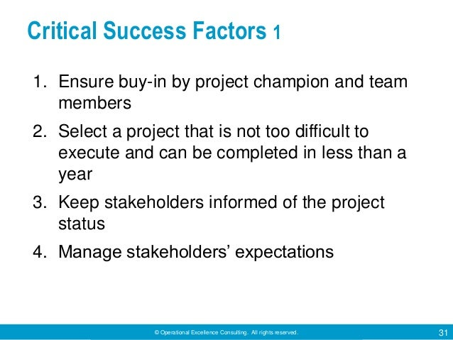 © Operational Excellence Consulting. All rights reserved. 31 Critical Success Factors 1 1. Ensure buy-in by project champi...