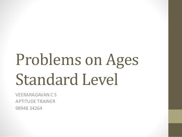 Problems on Ages Standard Level VEERARAGAVAN C S APTITUDE TRAINER 98948 34264