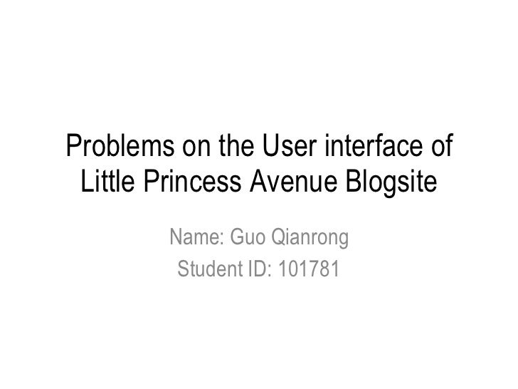 Problems on the User interface of Little Princess Avenue Blogsite Name: Guo Qianrong Student ID: 101781