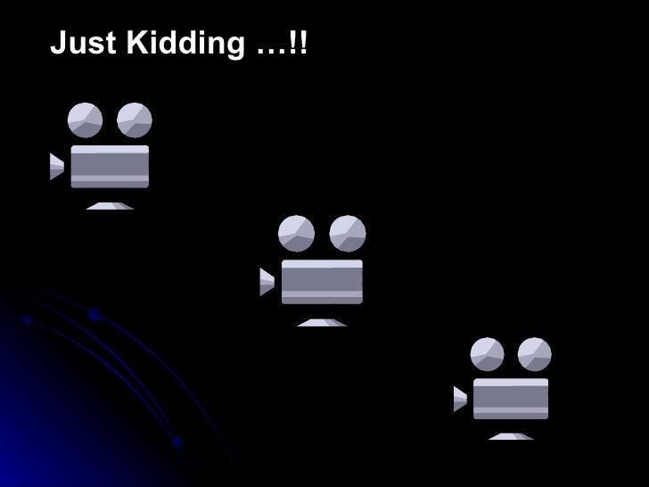 Just Kidding …!!