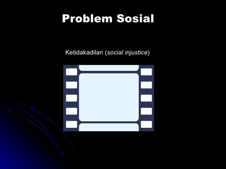 Problem Sosial Ketidakadilan ( social injustice )