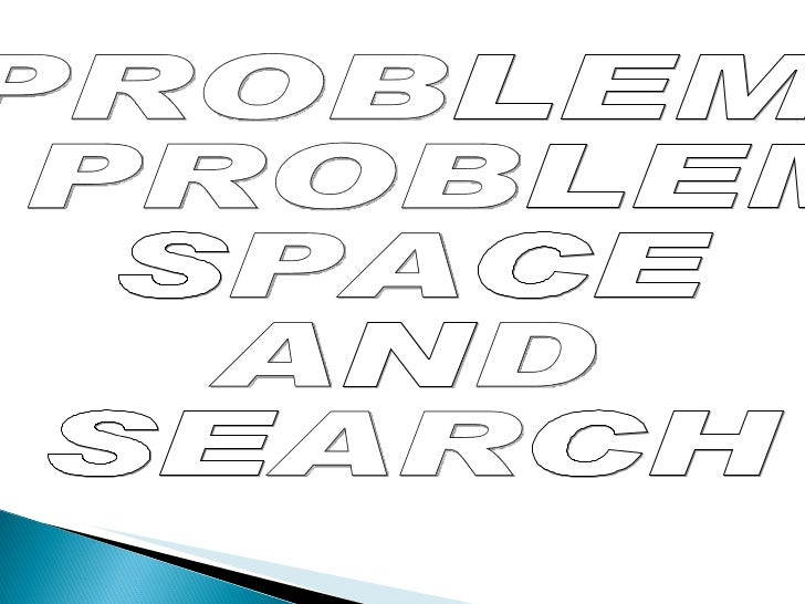 PROBLEM, PROBLEM  SPACE  AND  SEARCH