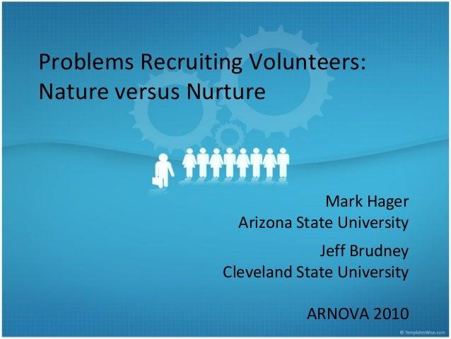 Problems Recruiting Volunteers: Nature versus Nurture Mark Hager Arizona State University Jeff Brudney Cleveland State Uni...
