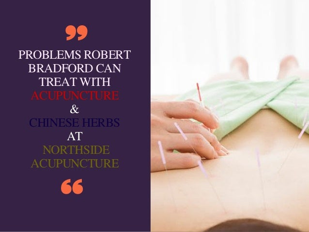PROBLEMS ROBERT BRADFORD CAN TREAT WITH ACUPUNCTURE & CHINESE HERBS AT NORTHSIDE ACUPUNCTURE
