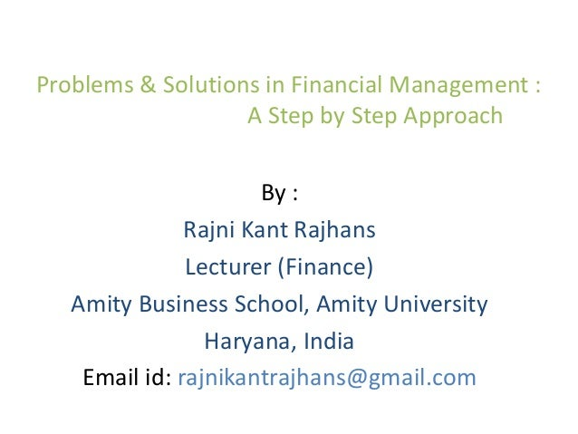 Problems & Solutions in Financial Management : A Step by Step Approach By : Rajni Kant Rajhans Lecturer (Finance) Amity Bu...