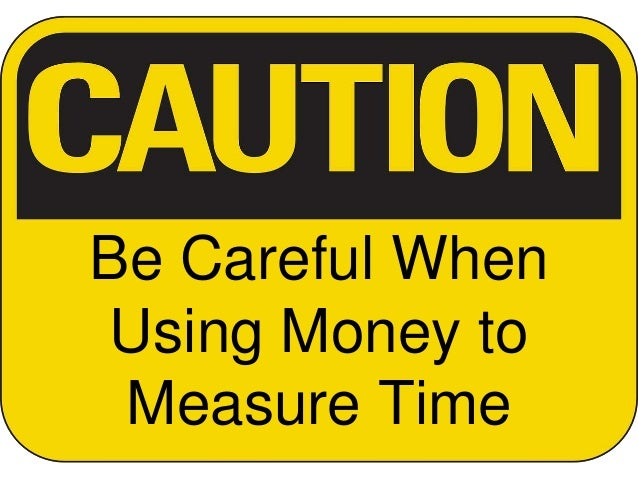 Be Careful When Using Money to Measure Time