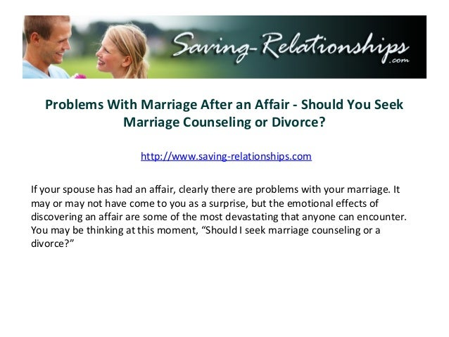 Problems With Marriage After an Affair - Should You Seek              Marriage Counseling or Divorce?                     ...