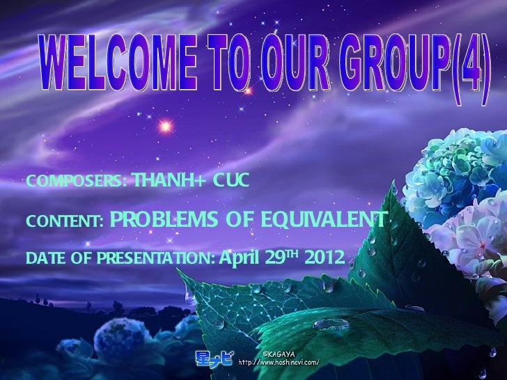COMPOSERS: THANH+ CUCCONTENT:   PROBLEMS OF EQUIVALENTDATE OF PRESENTATION: April 29TH 2012