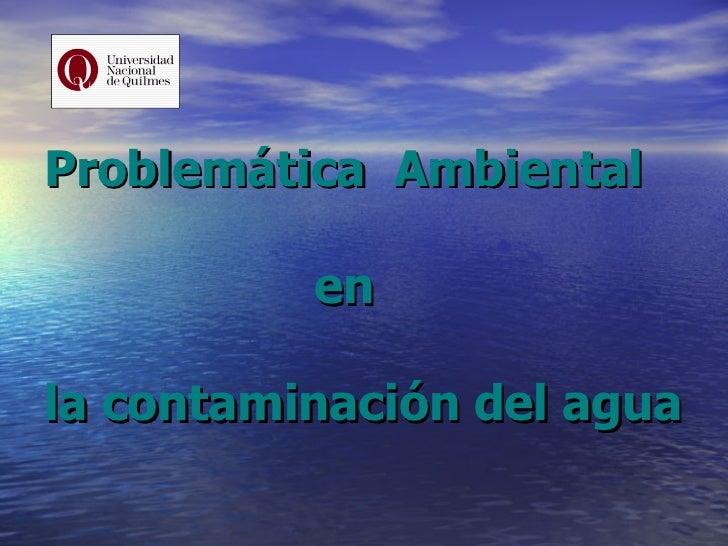 Problemática  Ambiental    en  la contaminación del agua