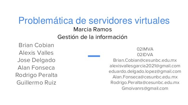 Problemática de servidores virtuales Brian Cobian Alexis Valles Jose Delgado Alan Fonseca Rodrigo Peralta Guillermo Ruiz M...