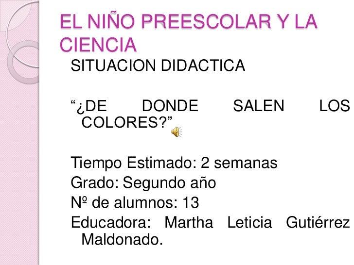 """EL NIÑO PREESCOLAR Y LA CIENCIA<br />SITUACION DIDACTICA<br />""""¿DE DONDE SALEN LOS COLORES?""""<br />Tiempo Estimado: 2 seman..."""