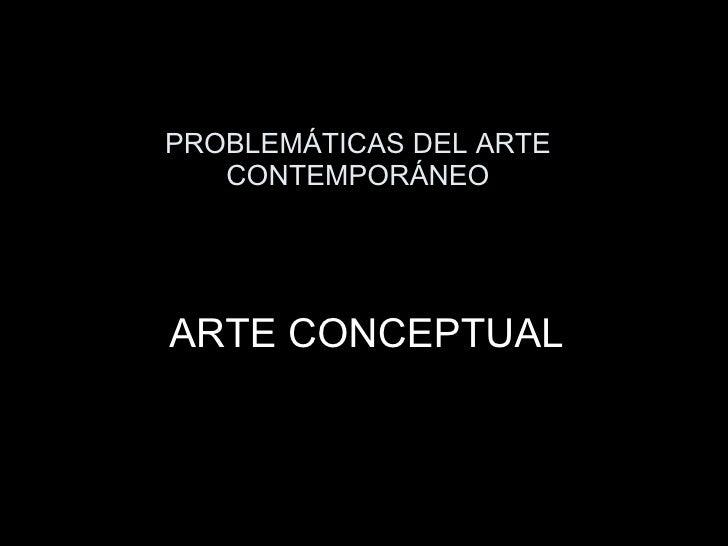 PROBLEMÁTICAS DEL ARTE CONTEMPORÁNEO ARTE CONCEPTUAL