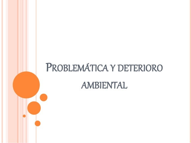 PROBLEMÁTICA Y DETERIORO AMBIENTAL