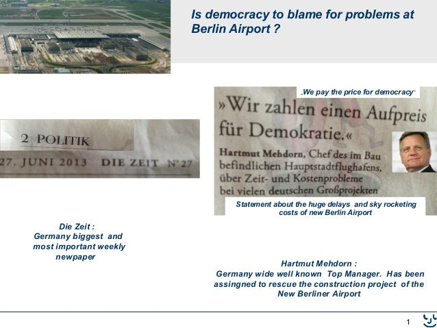 1 Is democracy to blame for problems at Berlin Airport ? Die Zeit : Germany biggest and most important weekly newpaper Har...