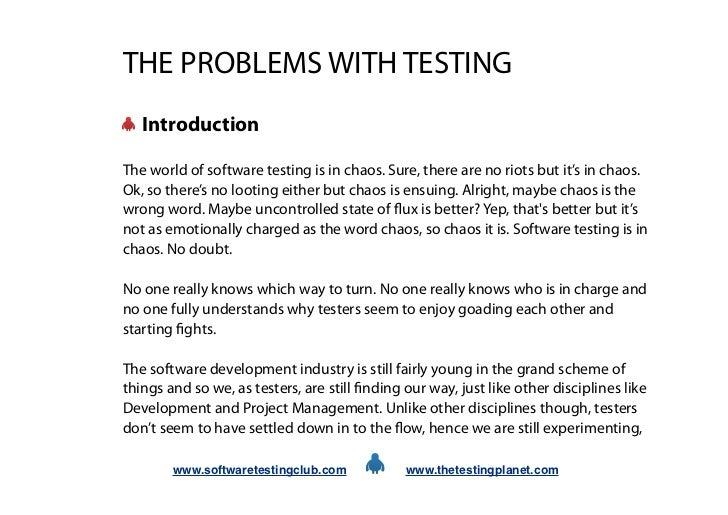 THE PROBLEMS WITH TESTING   IntroductionThe world of software testing is in chaos. Sure, there are no riots but it's in ch...
