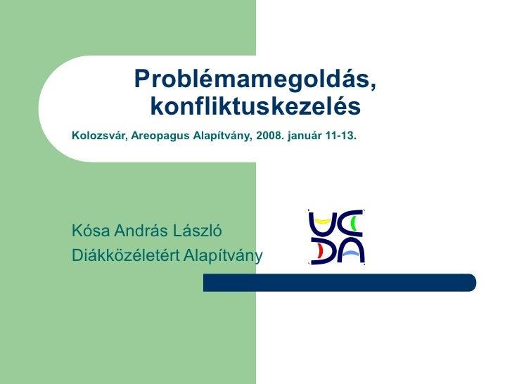 Problémamegoldás,            konfliktuskezelésKolozsvár, Areopagus Alapítvány, 2008. január 11-13.Kósa András LászlóDiákkö...