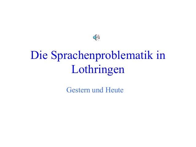Die Sprachenproblematik in  Lothringen  Gestern und Heute