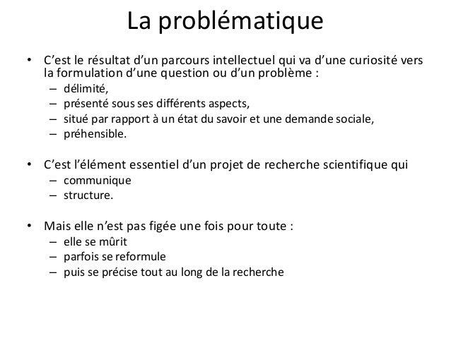 La problématique  • C'est le résultat d'un parcours intellectuel qui va d'une curiosité vers  la formulation d'une questio...
