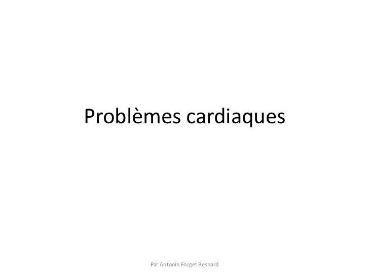 Problèmes cardiaques      Par Antonin Forget Besnard