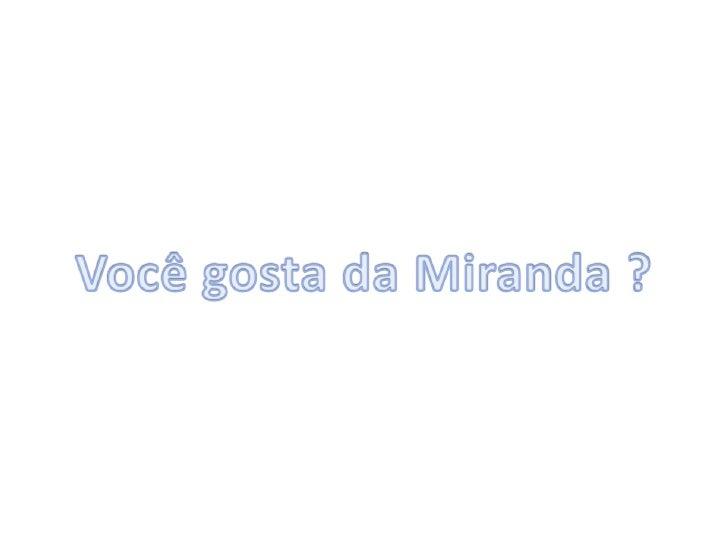 Você gosta da Miranda ?<br />