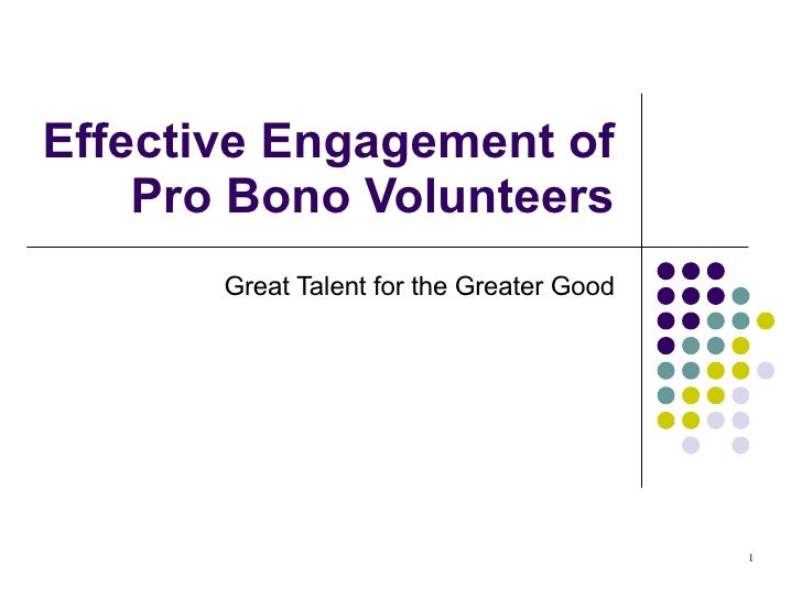 Effective Engagement of Pro Bono Volunteers Great Talent for the Greater Good