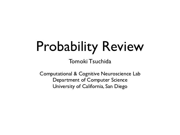 Probability Review            Tomoki TsuchidaComputational & Cognitive Neuroscience Lab    Department of Computer Science ...
