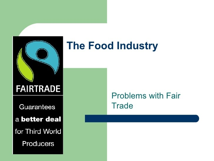 The Food Industry Problems with Fair Trade