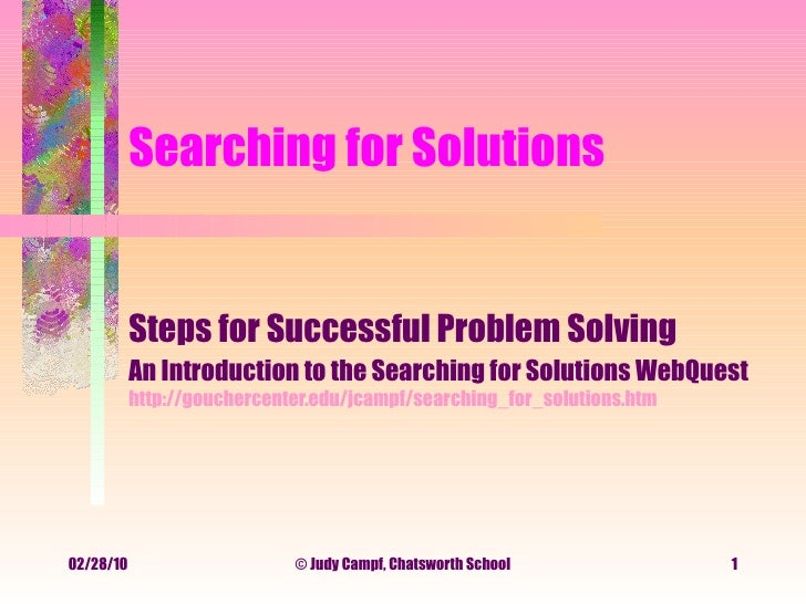Searching for Solutions Steps for Successful Problem Solving An Introduction to the Searching for Solutions WebQuest   htt...