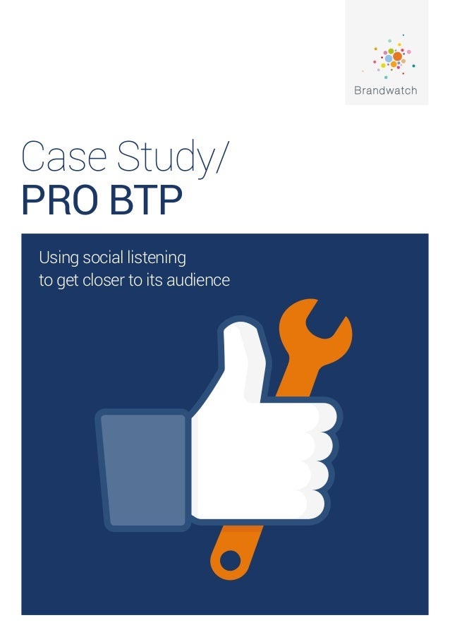 Case Study/ PRO BTP Using social listening to get closer to its audience
