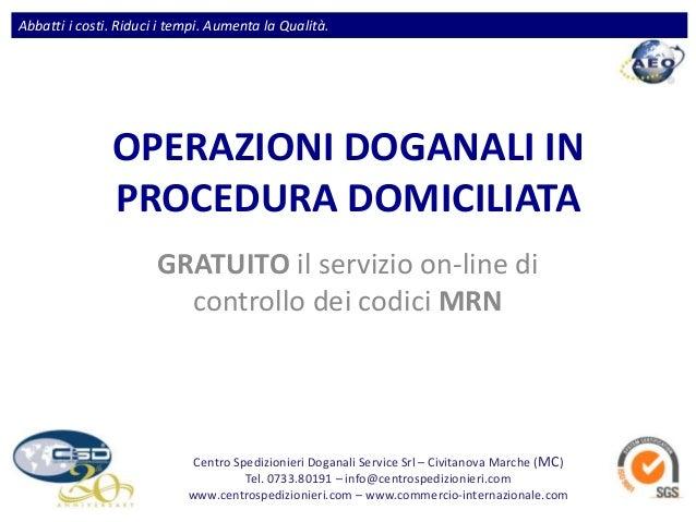 OPERAZIONI DOGANALI INPROCEDURA DOMICILIATAGRATUITO il servizio on-line dicontrollo dei codici MRNCentro Spedizionieri Dog...