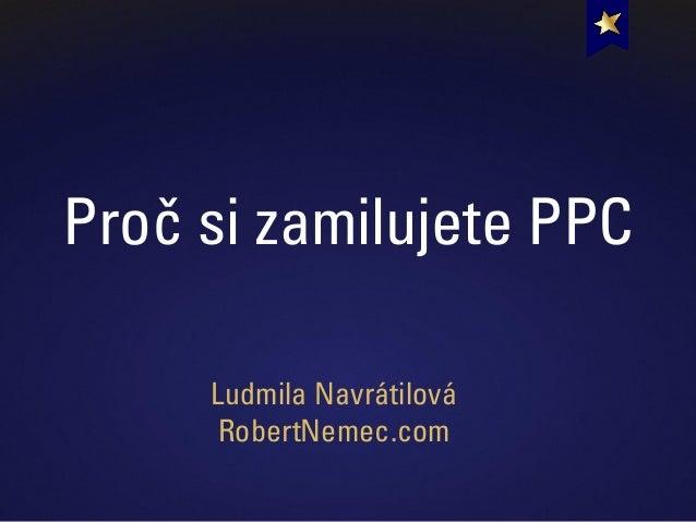 Proč si zamilujete PPC Ludmila Navrátilová RobertNemec.com