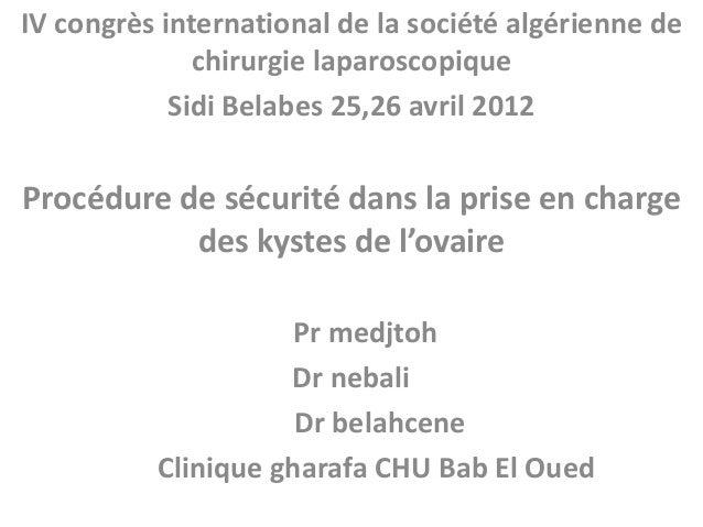 IV congrès international de la société algérienne de chirurgie laparoscopique Sidi Belabes 25,26 avril 2012  Procédure de ...