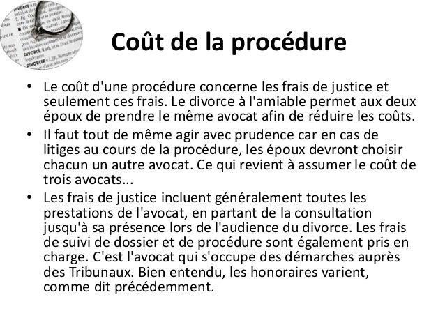 Coût de la procédure  •Le coût d'une procédure concerne les frais de justice et seulement ces frais. Le divorce à l'amiabl...