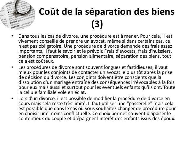 Coût de la séparation des biens (3)  •Dans tous les cas de divorce, une procédure est à mener. Pour cela, il est vivement ...