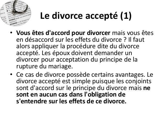 Le divorce accepté (1)  •Vous êtes d'accord pour divorcer mais vous êtes en désaccord sur les effets du divorce ? Il faut ...