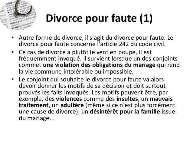 Divorce pour faute (1)  •Autre forme de divorce, il s'agit du divorce pour faute. Le divorce pour faute concerne l'article...
