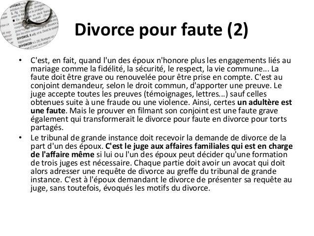 Divorce pour faute (2)  •C'est, en fait, quand l'un des époux n'honore plus les engagements liés au mariage comme la fidél...