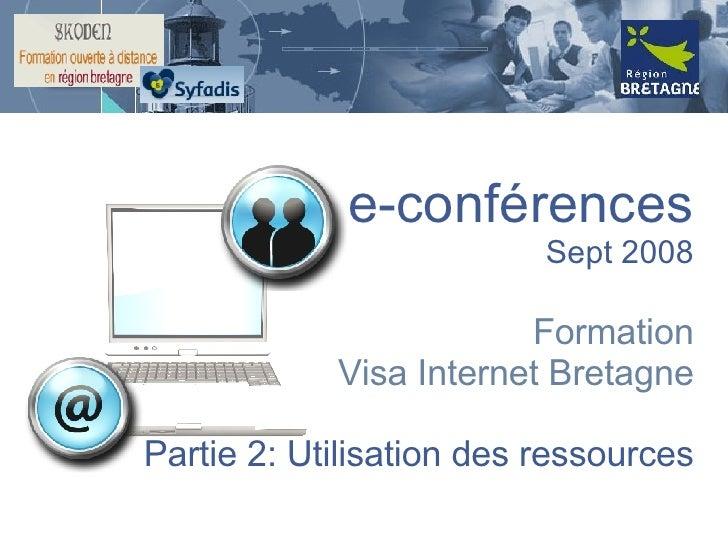 e-conférences Sept 2008 Formation Visa Internet Bretagne Partie 2: Utilisation des ressources