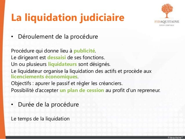 La liquidation judiciaire • Déroulement de la procédure Procédure qui donne lieu à publicité. Le dirigeant est dessaisi de...
