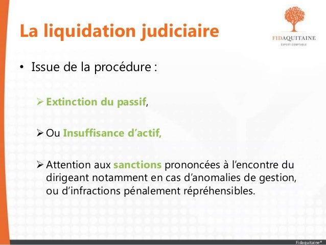 La liquidation judiciaire • Issue de la procédure : Extinction du passif, Ou Insuffisance d'actif, Attention aux sancti...