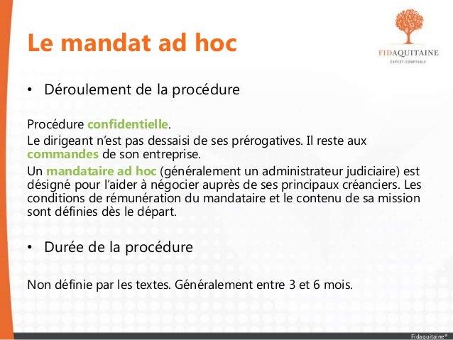 Le mandat ad hoc • Déroulement de la procédure Procédure confidentielle. Le dirigeant n'est pas dessaisi de ses prérogativ...