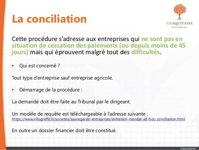 La conciliation Cette procédure s'adresse aux entreprises qui ne sont pas en situation de cessation des paiements (ou depu...